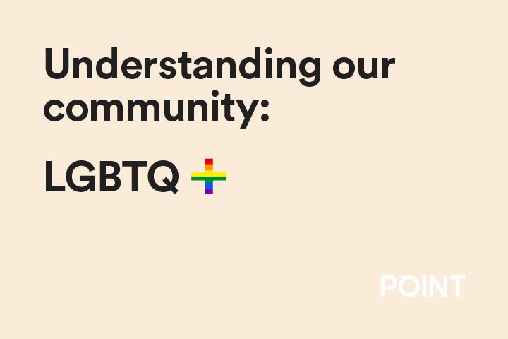 Understanding our community: LGBTQ+